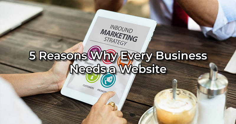 Top 5 Reasons Why Every Small/Large Business Needs A Website